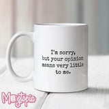 I'm Sorry Your Opinion Means Little... Mug