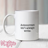 Autocorrect Isn't Always Write Mug
