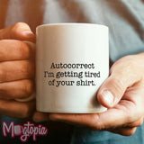 Autocorrect I'm Getting Tired of Your Shirt Mug