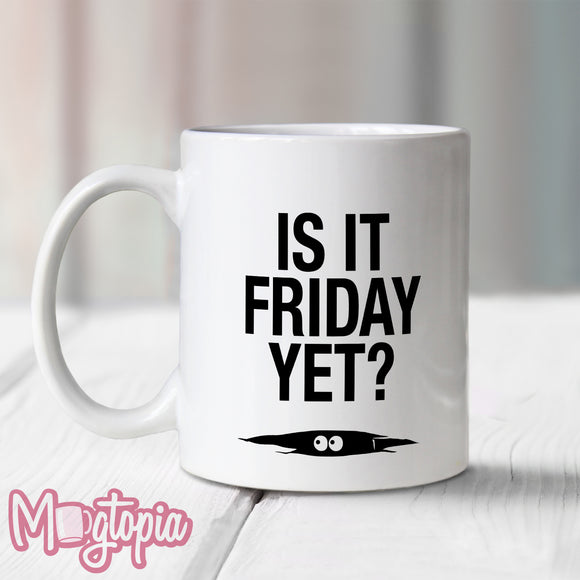 Is It Friday Yet? Mug