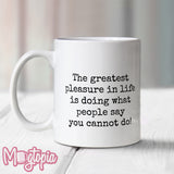 The Greatest Pleasure In Life Mug