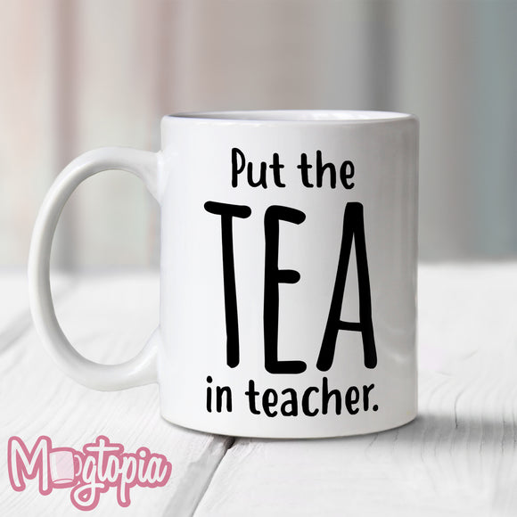 Put The TEA in Teacher Mug
