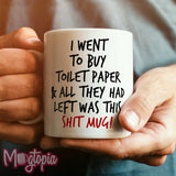 I Went To Buy Toilet paper... Mug