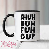 Shuh Duh Fuh Cup Mug - Birthday Work Office Rude Funny Xmas Coffee Gift