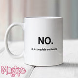 No. Is A Complete Sentence. Mug