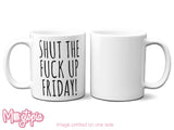 Shut The Fuck Up Friday Mug