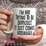 I'm Not Trying To Be Difficult. Mug