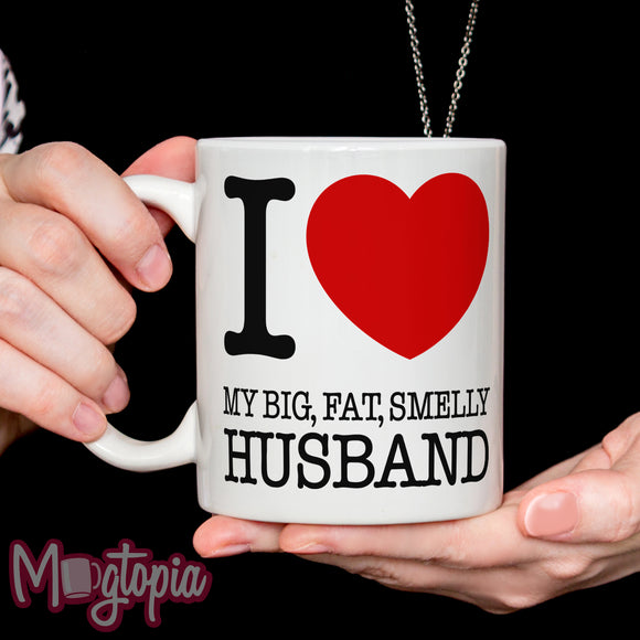 I LOVE My Big Fat Smelly Husband Mug