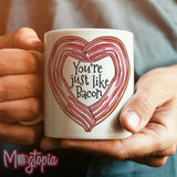 You're Just Like Bacon Mug
