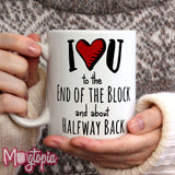 I Love U to the End of the Block and about Halfway Back Mug
