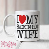 I LOVE My Smokin' Hot Wife Mug