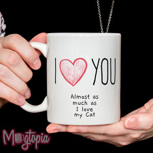 I LOVE You Almost As Much As The Cat Mug