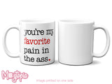You're My Favorite Pain In The Ass Mug