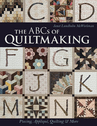 The ABCs of Quiltmaking by Janet Lundholm McWorkman