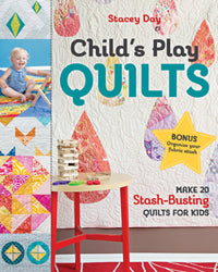 Child's Play Quilts by Stacey Day