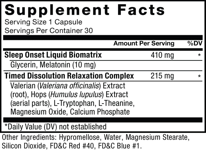 Supplement Facts. Serving Size 1 Capsule. Servings Per Container 30. Sleep Onset Liquid Biomatrix 410 mg per serving daily value not established. Glycerin, Melatonin (10 mg). Timed Dissolution Relaxation Complex 215 mg per serving daily value not established. Valerian (Valeriana officinalis) Extract (root), Hops (Humulus lupulus) Extract (aerial parts), L-Tryptophan, L-Theanine, Magnesium Oxide, Calcium Phosphate.