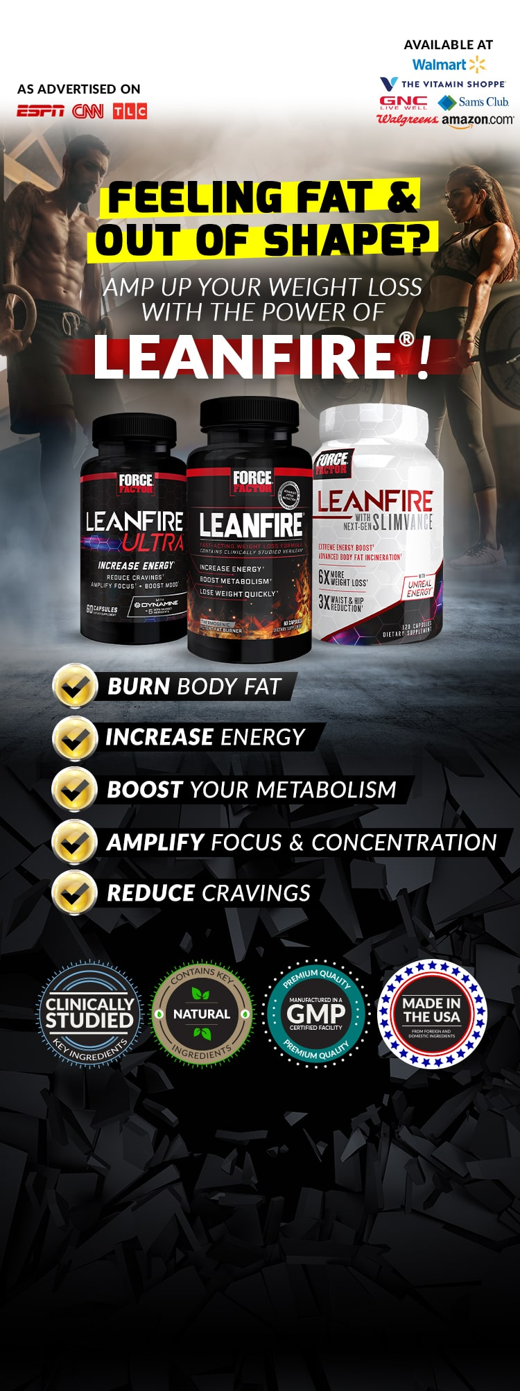 FEELING FAT AND OUT OF SHAPE? AMP UP YOUR WEIGHT LOSS WITH THE POWER OF LEANFIRE®! BURN BODY FAT, INCREASE ENERGY, BOOST YOUR METABOLISM, AMPLIFY FOCUS & CONCENTRATION, REDUCE CRAVINGS
