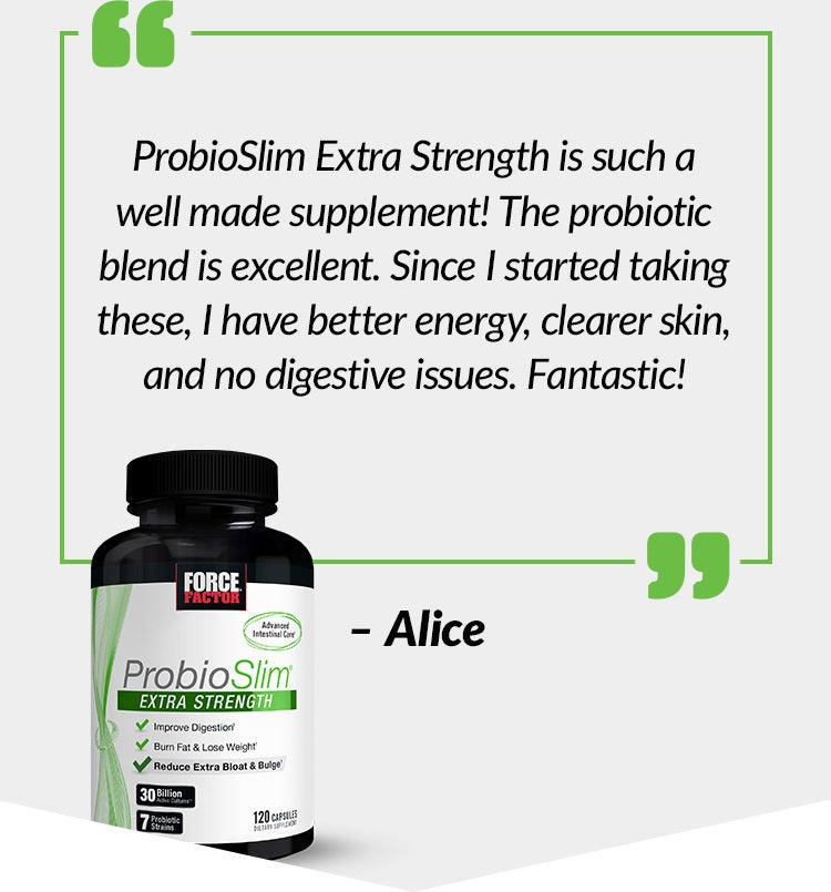 ProbioSlim Extra Strength is such a well made supplement! The probiotic blend is excellent. Since I started taking these, I have better energy, clearer skin, and no digestive issues. Fantastic!