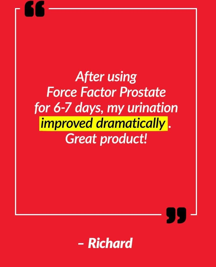 After using Force Factor Prostate for 6-7 days, my urination improved dramatically. Great product! – Richard
