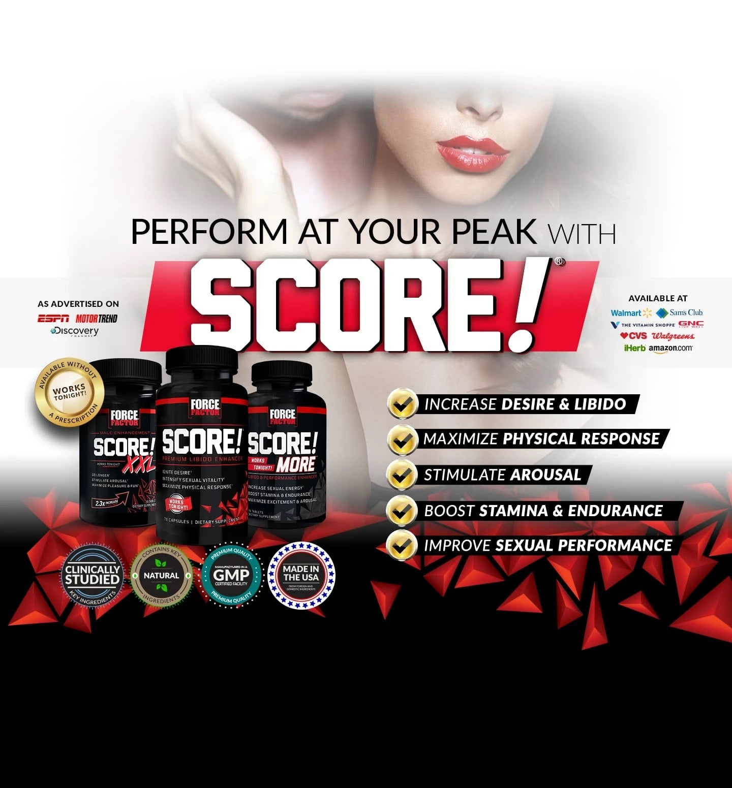 PERFORM AT YOUR PEAK WITH SCORE!®. INCRERASE DESIRE & LIBIDO, MAXIMIZE PHYSICAL RESPONSE, STIMULATE AROUSAL, BOOST STAMINA & ENDURANCE, IMPROVE SEXUAL PERFORMANCE.