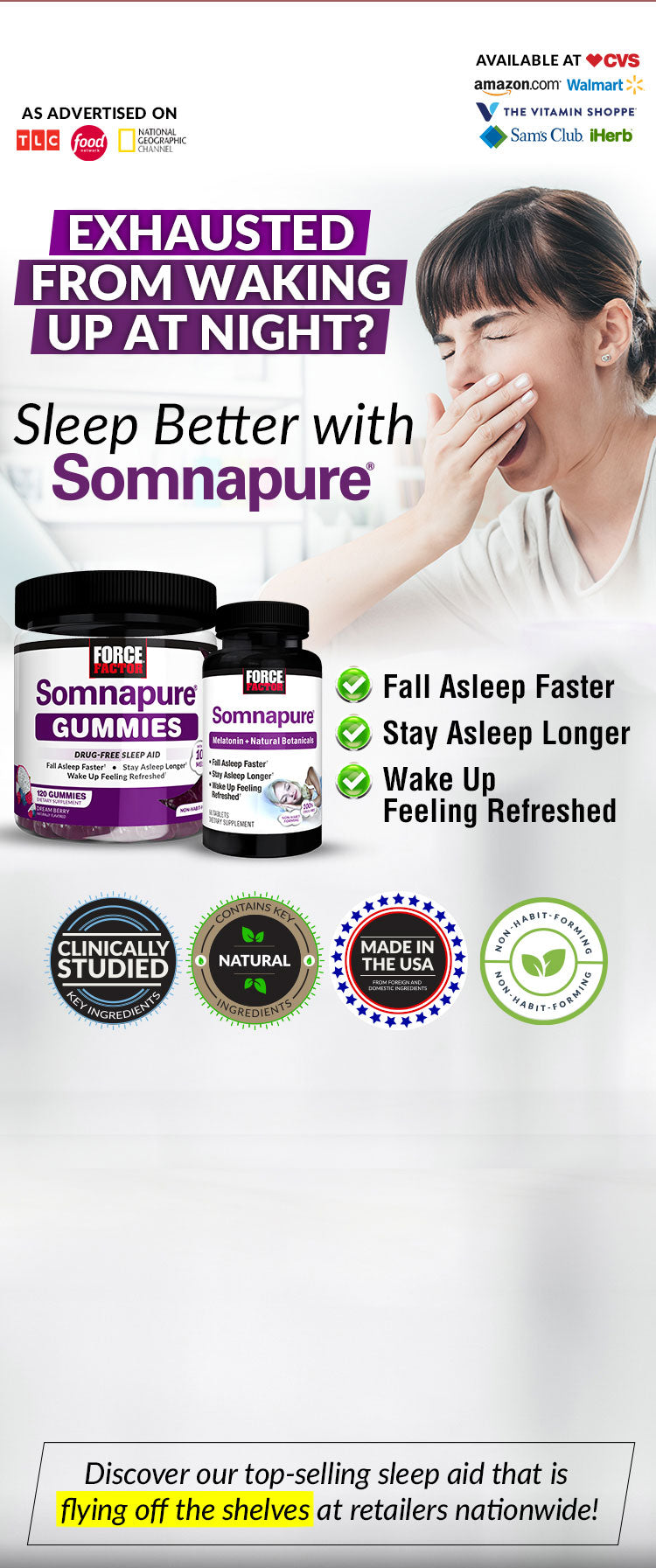 EXHAUSTED FROM WAKING UP AT NIGHT? Sleep Better with Somnapure®. Fall Asleep Longer, Stay Asleep Longer, Wake Up Feeling Refreshed. Discover our top-selling sleep aid that is flying off the shelves at retailers nationwide!