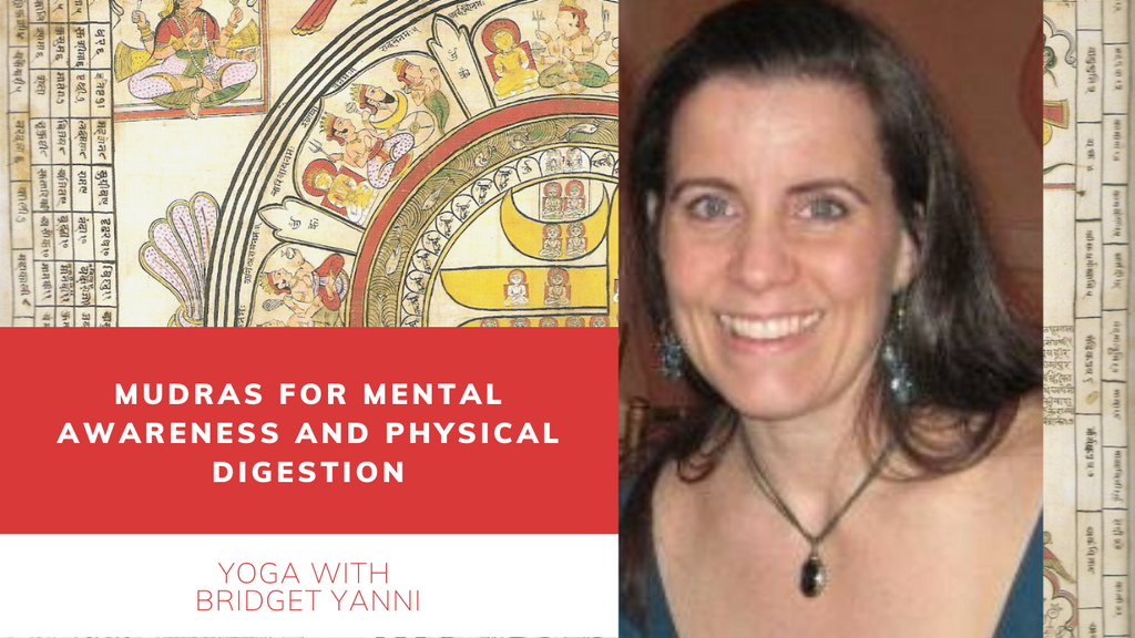 Yoga - Mudras for Mental Awareness and Physical Digestion with Bridget