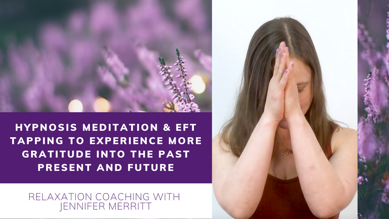 Guided Meditation & EFT Tapping: A Feeling of Gratitude into the Past, Present, and Future