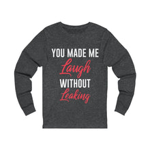 Load image into Gallery viewer, You Made Me Laugh Long Sleeve Tee