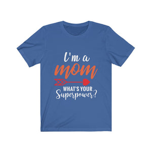 I Am A Mom, What's Your Super Power Short Sleeve Tee
