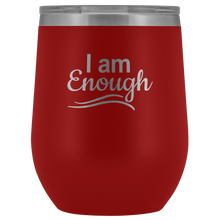Load image into Gallery viewer, I Am Enough Wine Tumbler