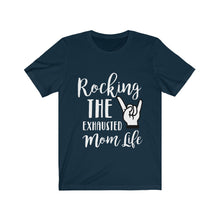 Load image into Gallery viewer, Rocking The Exhausted Mom Life Short Sleeve Tee