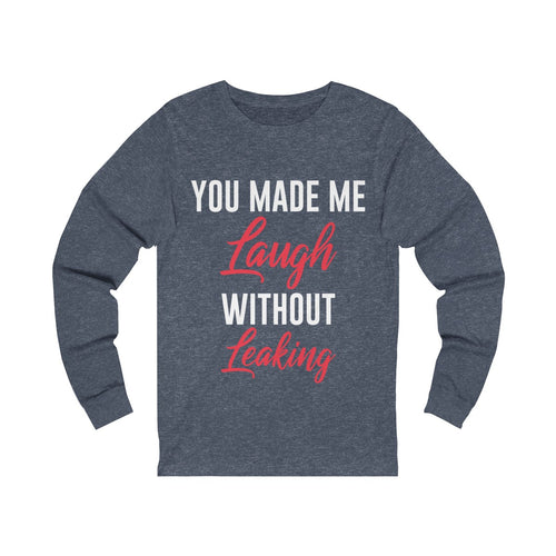 You Made Me Laugh Long Sleeve Tee