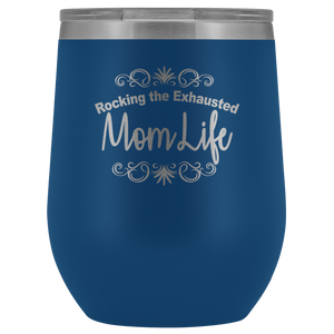 Rocking the Exhausted Mom Life Wine Tumbler