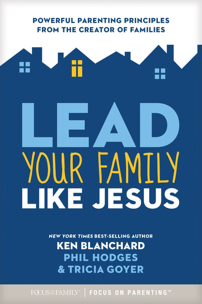 Lead Your Family Life Jesus with Ken Blanchard and Phil Hodges