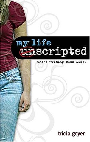 My Life Unscripted by Tricia Goyer