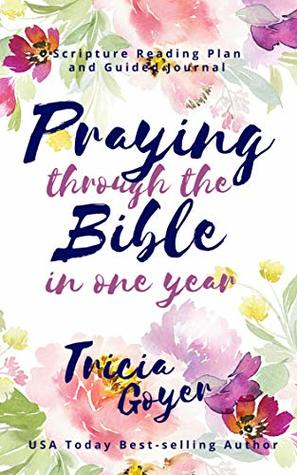 Praying Through the Bible in One Year by Tricia Goyer