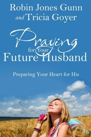 Praying for Your Future Husband by Tricia Goyer