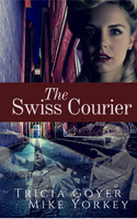 The Swiss Courier by Tricia Goyer