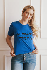 May B. Chic Always Tired Boyfriend Tee