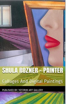 Shula Rozner - Painter: Collages And Digital Paintings