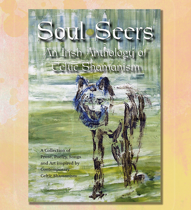 Soul Seers - An Irish Anthology of Celtic Shamanism