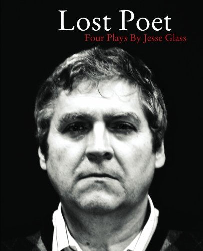 Lost Poet: Four Plays by Jesse Glass