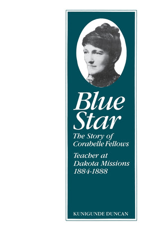 Blue Star: The Story of Corabelle Fellows, Teacher at Dakota Missions 1884-1888