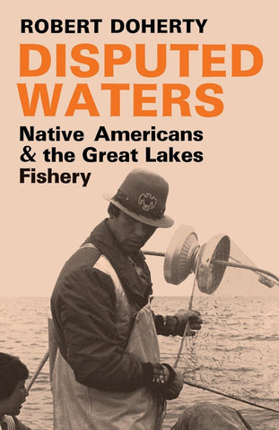 Disputed Waters: Native Americans and the Great Lakes Fishery (Hardcover)