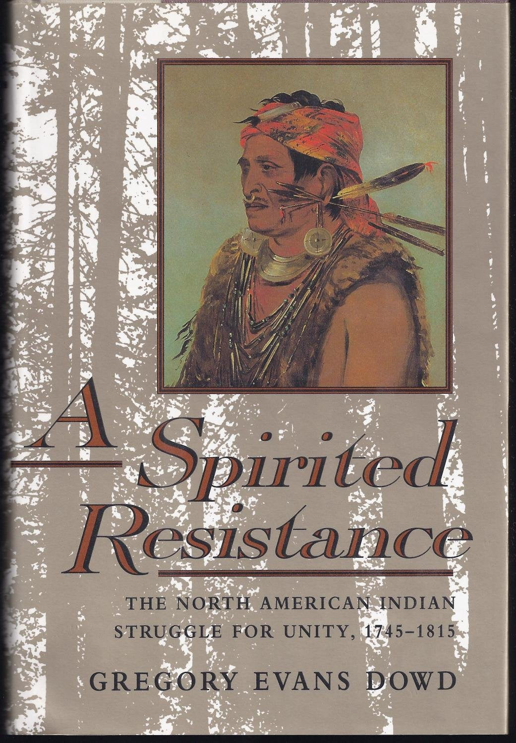 A Spirited Resistance: The North American Indian Struggle for Unity, 1745–1815