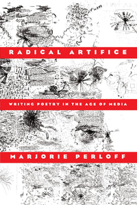 Radical Artifice: Writing Poetry in the Age of Media
