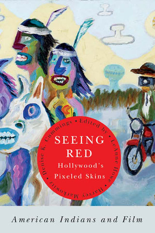 Seeing Red–Hollywood's Pixeled Skins: American Indians and Film
