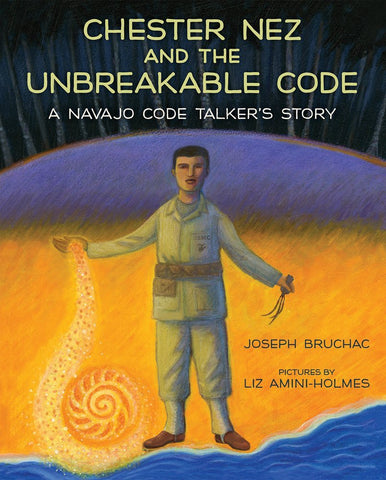 Chester Nez and the Unbreakable Coxde: A Navajo Code Talker's Story (Hardcover)
