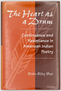 The Heart as a Drum: Continuance and Resistance in American Indian Poetry