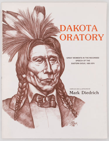 Dakota Oratory: Great Moments in the Recorded Speech of the Eastern Sioux, 1695-1874